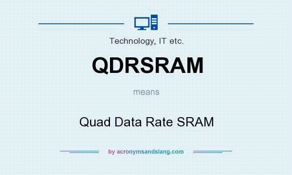 What does QDRSRAM mean? It stands for Quad Data Rate SRAM