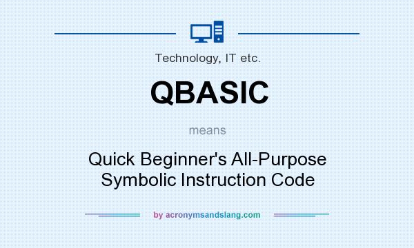 What does QBASIC mean? It stands for Quick Beginner`s All-Purpose Symbolic Instruction Code