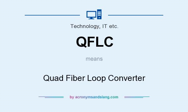 What does QFLC mean? It stands for Quad Fiber Loop Converter