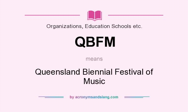 What does QBFM mean? It stands for Queensland Biennial Festival of Music