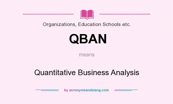 What does QBAN mean? It stands for Quantitative Business Analysis