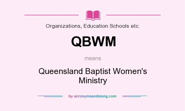 What does QBWM mean? It stands for Queensland Baptist Women`s Ministry