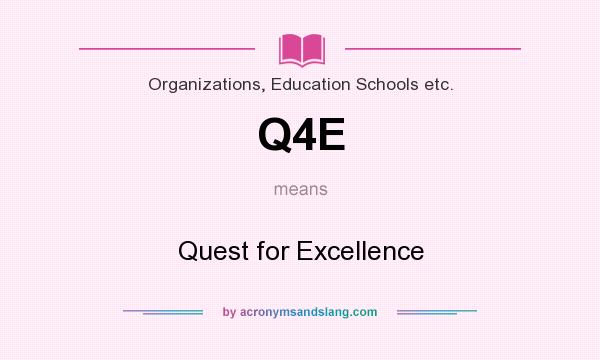 What does Q4E mean? It stands for Quest for Excellence