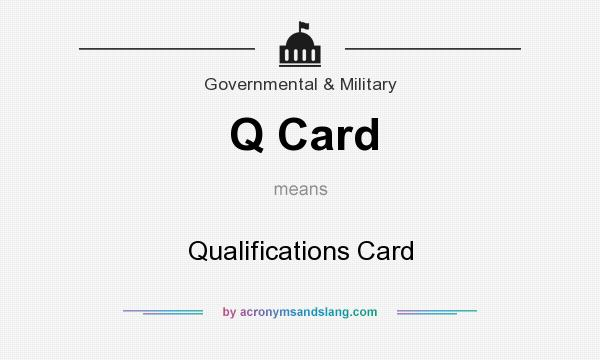 What does Q Card mean? It stands for Qualifications Card
