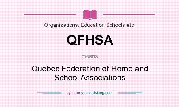 What does QFHSA mean? It stands for Quebec Federation of Home and School Associations