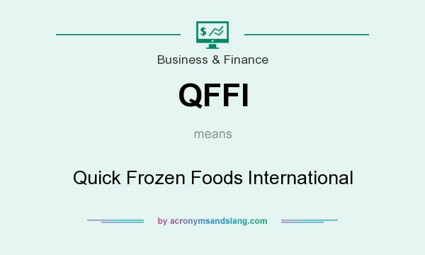 What does QFFI mean? It stands for Quick Frozen Foods International