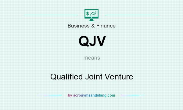 What does QJV mean? It stands for Qualified Joint Venture