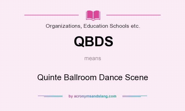 What does QBDS mean? It stands for Quinte Ballroom Dance Scene