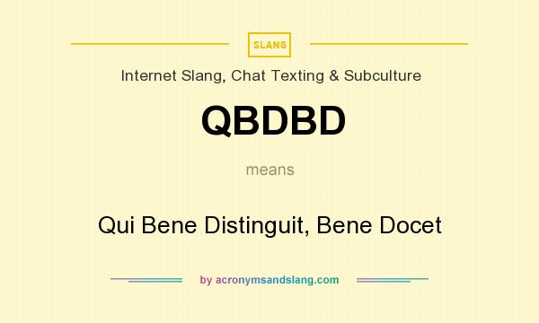What does QBDBD mean? It stands for Qui Bene Distinguit, Bene Docet