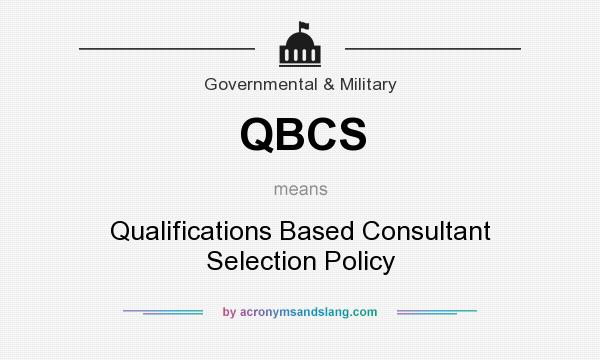 What does QBCS mean? It stands for Qualifications Based Consultant Selection Policy