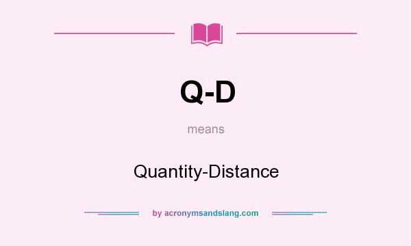 What does Q-D mean? It stands for Quantity-Distance