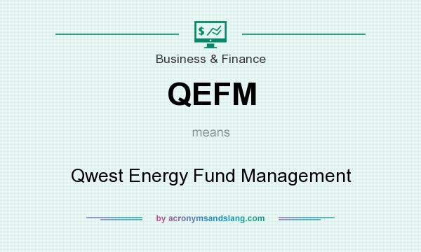 What does QEFM mean? It stands for Qwest Energy Fund Management