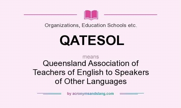 What does QATESOL mean? It stands for Queensland Association of Teachers of English to Speakers of Other Languages