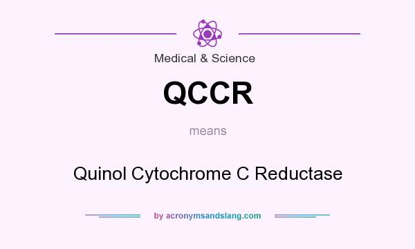 What does QCCR mean? It stands for Quinol Cytochrome C Reductase
