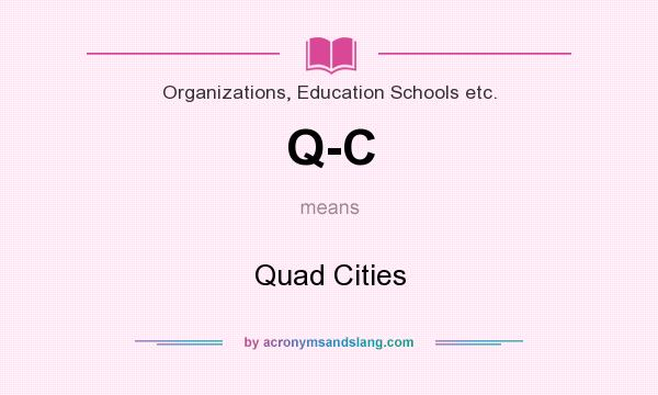 What does Q-C mean? It stands for Quad Cities
