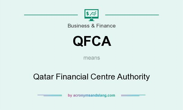 What does QFCA mean? It stands for Qatar Financial Centre Authority