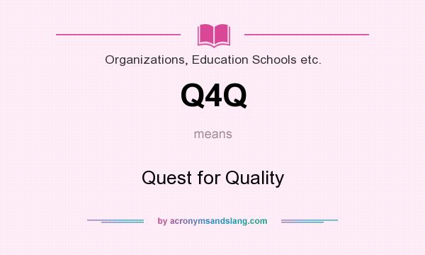 What does Q4Q mean? It stands for Quest for Quality
