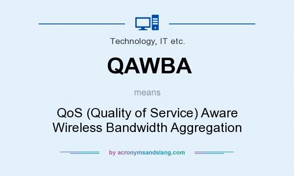 What does QAWBA mean? It stands for QoS (Quality of Service) Aware Wireless Bandwidth Aggregation