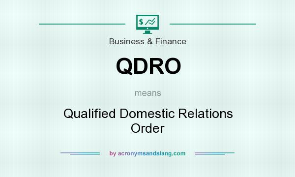 What does QDRO mean? It stands for Qualified Domestic Relations Order
