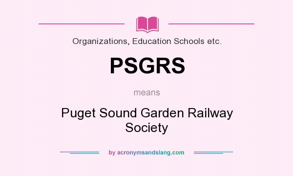 What does PSGRS mean? It stands for Puget Sound Garden Railway Society
