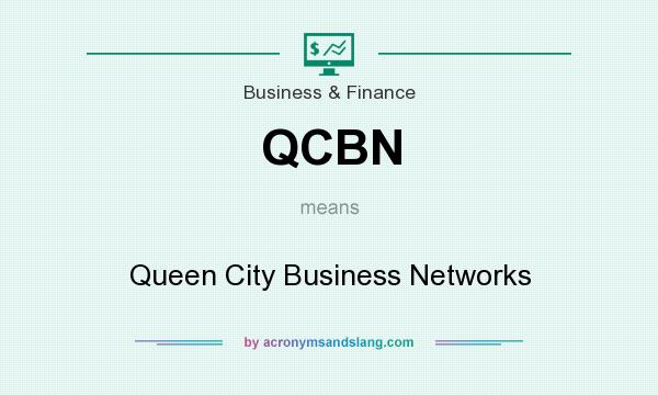 What does QCBN mean? It stands for Queen City Business Networks