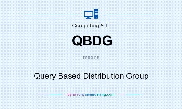 What does QBDG mean? It stands for Query Based Distribution Group