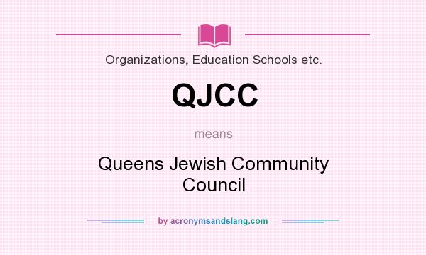 What does QJCC mean? It stands for Queens Jewish Community Council