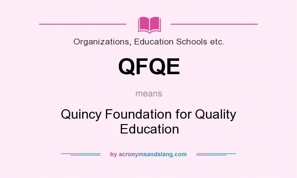 What does QFQE mean? It stands for Quincy Foundation for Quality Education