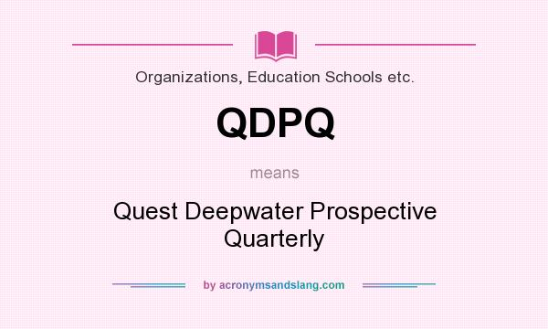 What does QDPQ mean? It stands for Quest Deepwater Prospective Quarterly