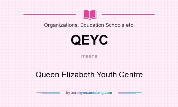 What does QEYC mean? It stands for Queen Elizabeth Youth Centre