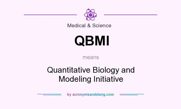 What does QBMI mean? It stands for Quantitative Biology and Modeling Initiative