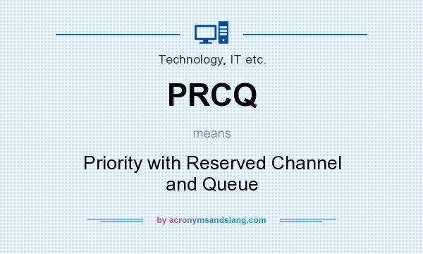 What does PRCQ mean? It stands for Priority with Reserved Channel and Queue