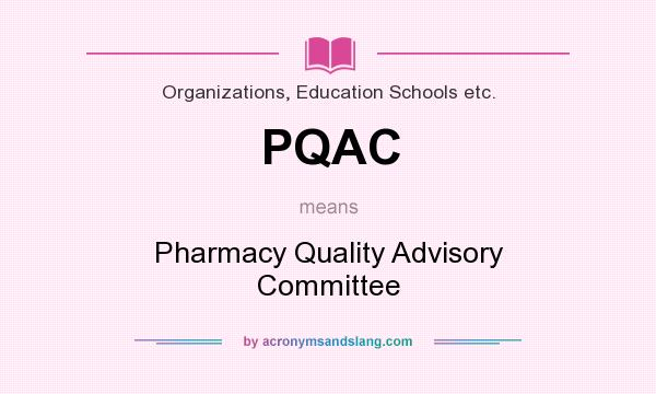 What does PQAC mean? It stands for Pharmacy Quality Advisory Committee