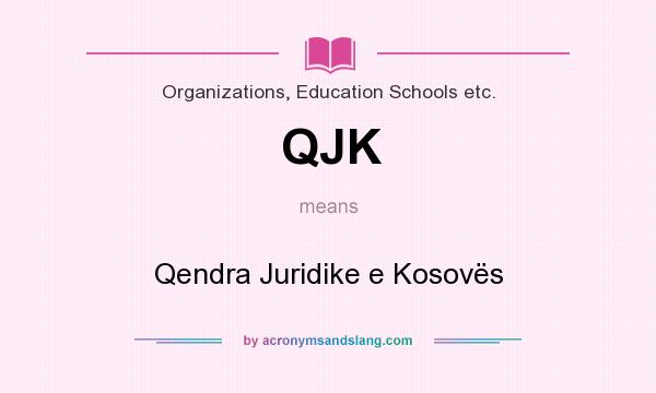 What does QJK mean? It stands for Qendra Juridike e Kosovës
