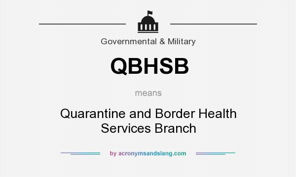 What does QBHSB mean? It stands for Quarantine and Border Health Services Branch