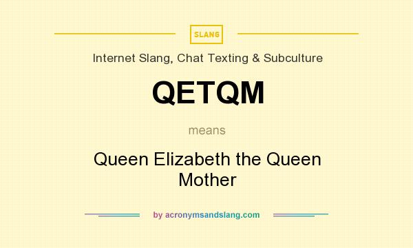 What does QETQM mean? It stands for Queen Elizabeth the Queen Mother