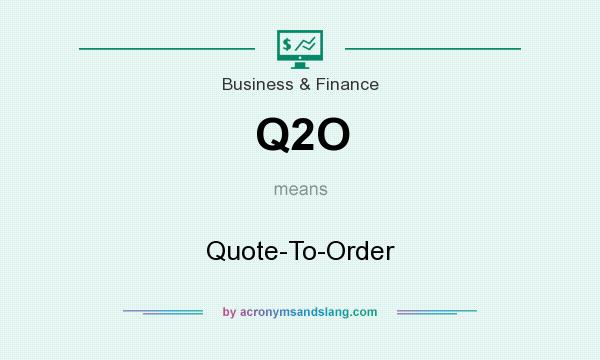 What does Q2O mean? It stands for Quote-To-Order