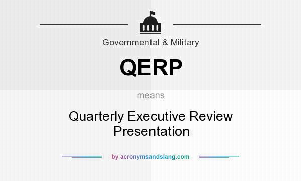 What does QERP mean? It stands for Quarterly Executive Review Presentation