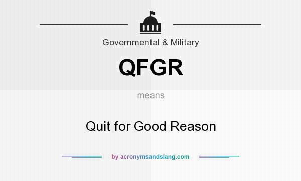 What does QFGR mean? It stands for Quit for Good Reason