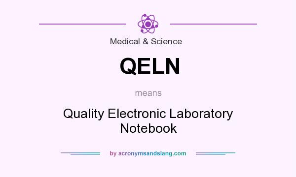 What does QELN mean? It stands for Quality Electronic Laboratory Notebook