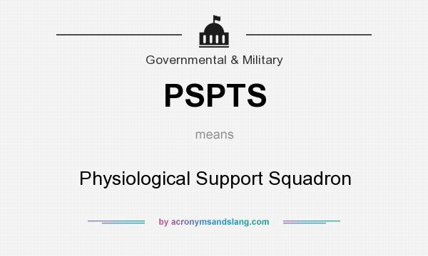 What does PSPTS mean? It stands for Physiological Support Squadron