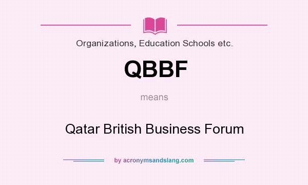 What does QBBF mean? It stands for Qatar British Business Forum