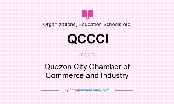 What does QCCCI mean? It stands for Quezon City Chamber of Commerce and Industry