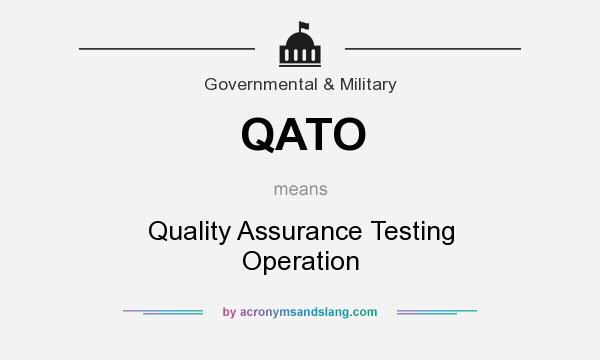 What does QATO mean? It stands for Quality Assurance Testing Operation