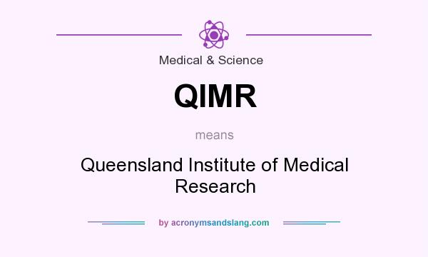 What does QIMR mean? It stands for Queensland Institute of Medical Research