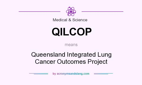 What does QILCOP mean? It stands for Queensland Integrated Lung Cancer Outcomes Project