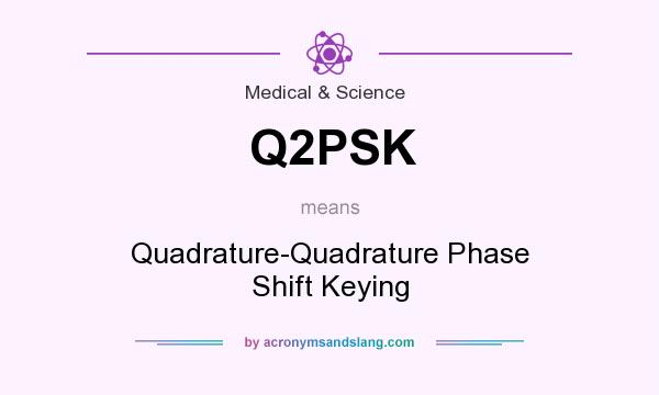 What does Q2PSK mean? It stands for Quadrature-Quadrature Phase Shift Keying