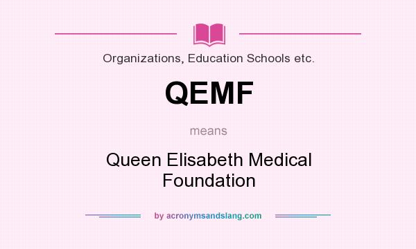 What does QEMF mean? It stands for Queen Elisabeth Medical Foundation