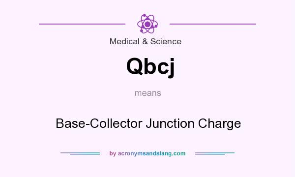 What does Qbcj mean? It stands for Base-Collector Junction Charge