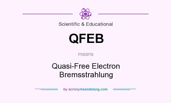 What does QFEB mean? It stands for Quasi-Free Electron Bremsstrahlung